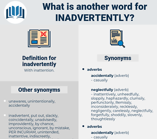 inadvertently, synonym inadvertently, another word for inadvertently, words like inadvertently, thesaurus inadvertently