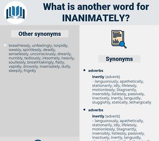 inanimately, synonym inanimately, another word for inanimately, words like inanimately, thesaurus inanimately