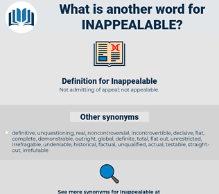 Inappealable, synonym Inappealable, another word for Inappealable, words like Inappealable, thesaurus Inappealable
