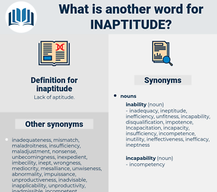 inaptitude, synonym inaptitude, another word for inaptitude, words like inaptitude, thesaurus inaptitude