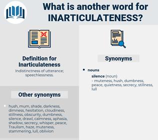Inarticulateness, synonym Inarticulateness, another word for Inarticulateness, words like Inarticulateness, thesaurus Inarticulateness