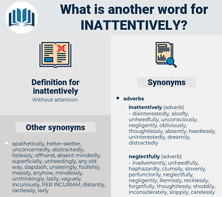 inattentively, synonym inattentively, another word for inattentively, words like inattentively, thesaurus inattentively