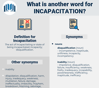 Incapacitation, synonym Incapacitation, another word for Incapacitation, words like Incapacitation, thesaurus Incapacitation