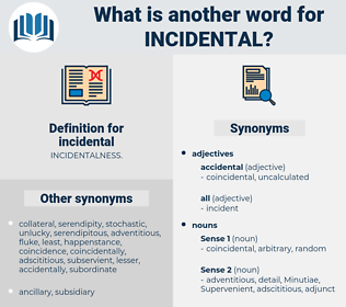incidental, synonym incidental, another word for incidental, words like incidental, thesaurus incidental