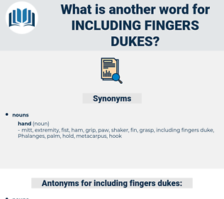 including fingers dukes, synonym including fingers dukes, another word for including fingers dukes, words like including fingers dukes, thesaurus including fingers dukes