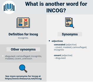 Incog, synonym Incog, another word for Incog, words like Incog, thesaurus Incog