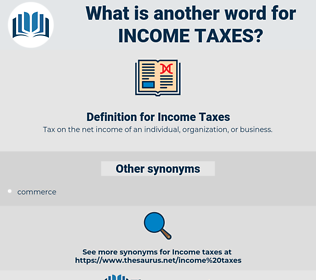 Income Taxes, synonym Income Taxes, another word for Income Taxes, words like Income Taxes, thesaurus Income Taxes