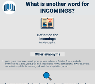 incomings, synonym incomings, another word for incomings, words like incomings, thesaurus incomings