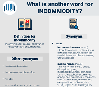 Incommodity, synonym Incommodity, another word for Incommodity, words like Incommodity, thesaurus Incommodity