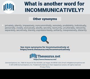 Incommunicatively, synonym Incommunicatively, another word for Incommunicatively, words like Incommunicatively, thesaurus Incommunicatively
