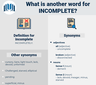incomplete, synonym incomplete, another word for incomplete, words like incomplete, thesaurus incomplete