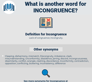 Incongruence, synonym Incongruence, another word for Incongruence, words like Incongruence, thesaurus Incongruence
