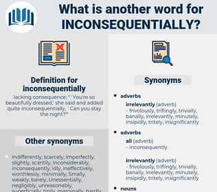 inconsequentially, synonym inconsequentially, another word for inconsequentially, words like inconsequentially, thesaurus inconsequentially