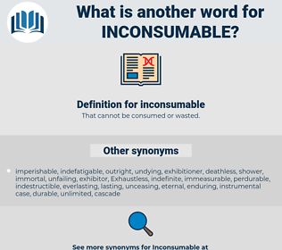 inconsumable, synonym inconsumable, another word for inconsumable, words like inconsumable, thesaurus inconsumable