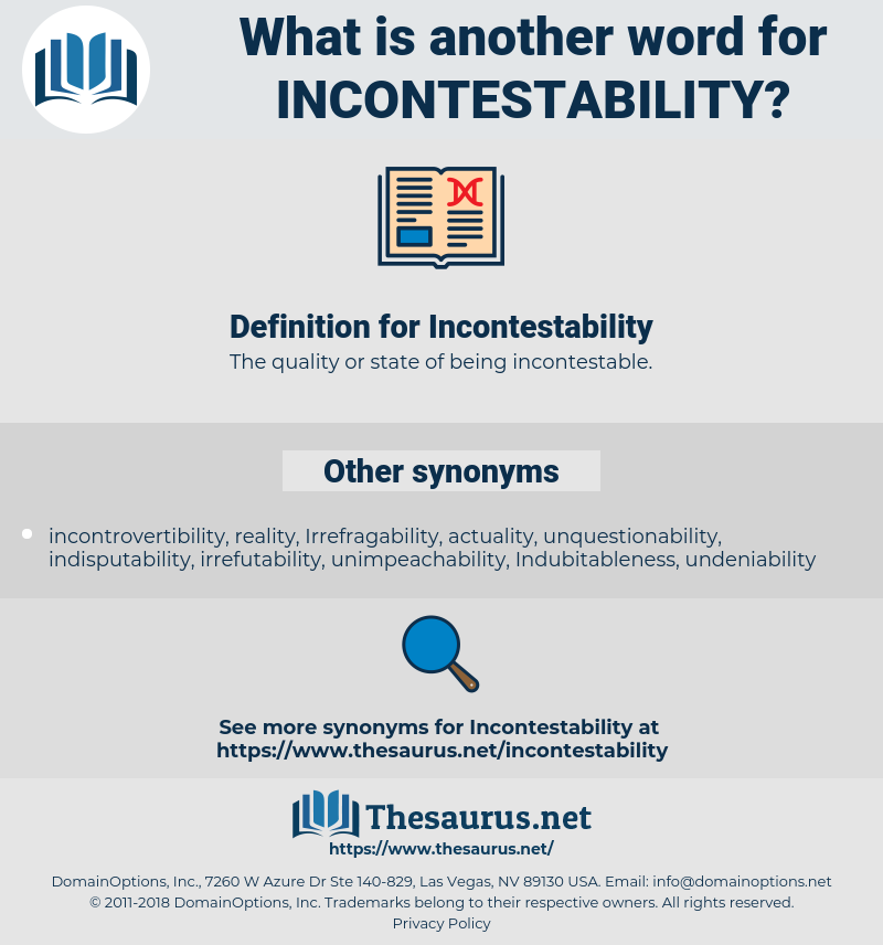 Incontestability, synonym Incontestability, another word for Incontestability, words like Incontestability, thesaurus Incontestability