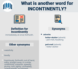 Incontinently, synonym Incontinently, another word for Incontinently, words like Incontinently, thesaurus Incontinently