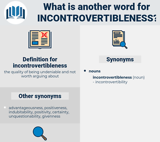 incontrovertibleness, synonym incontrovertibleness, another word for incontrovertibleness, words like incontrovertibleness, thesaurus incontrovertibleness