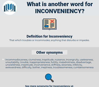 Inconveniency, synonym Inconveniency, another word for Inconveniency, words like Inconveniency, thesaurus Inconveniency