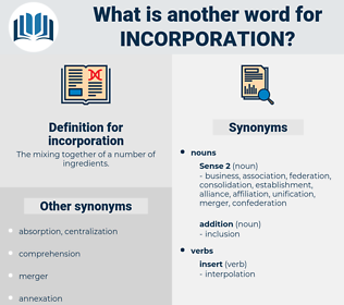 incorporation, synonym incorporation, another word for incorporation, words like incorporation, thesaurus incorporation