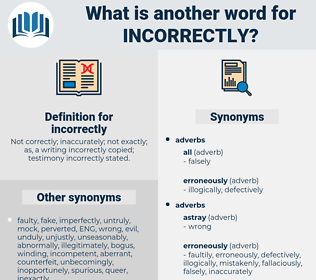 incorrectly, synonym incorrectly, another word for incorrectly, words like incorrectly, thesaurus incorrectly