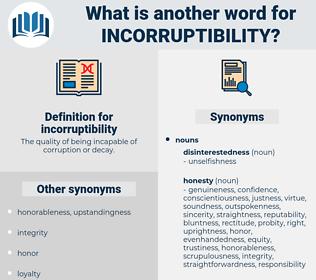 incorruptibility, synonym incorruptibility, another word for incorruptibility, words like incorruptibility, thesaurus incorruptibility