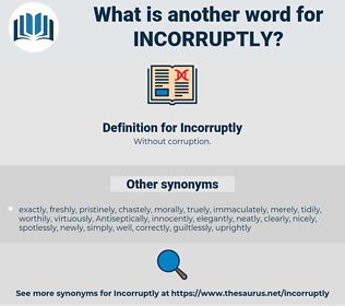 Incorruptly, synonym Incorruptly, another word for Incorruptly, words like Incorruptly, thesaurus Incorruptly