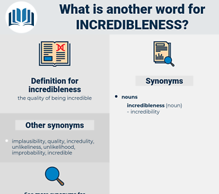 incredibleness, synonym incredibleness, another word for incredibleness, words like incredibleness, thesaurus incredibleness