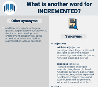 incremented, synonym incremented, another word for incremented, words like incremented, thesaurus incremented