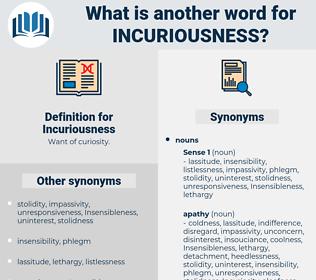 Incuriousness, synonym Incuriousness, another word for Incuriousness, words like Incuriousness, thesaurus Incuriousness