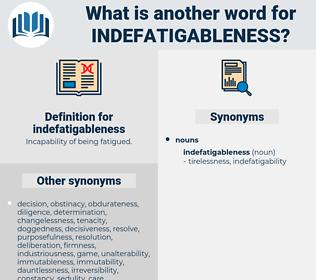 indefatigableness, synonym indefatigableness, another word for indefatigableness, words like indefatigableness, thesaurus indefatigableness