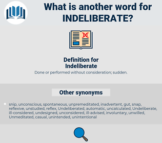 Indeliberate, synonym Indeliberate, another word for Indeliberate, words like Indeliberate, thesaurus Indeliberate