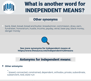 independent means, synonym independent means, another word for independent means, words like independent means, thesaurus independent means