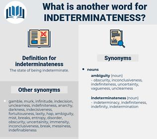 indeterminateness, synonym indeterminateness, another word for indeterminateness, words like indeterminateness, thesaurus indeterminateness