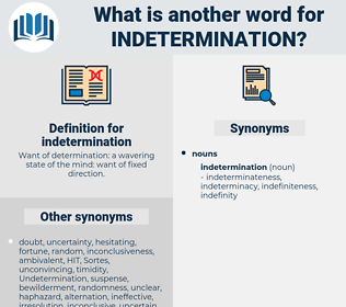 indetermination, synonym indetermination, another word for indetermination, words like indetermination, thesaurus indetermination