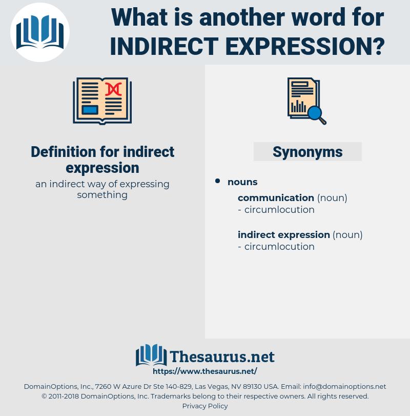 indirect expression, synonym indirect expression, another word for indirect expression, words like indirect expression, thesaurus indirect expression