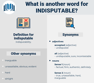 indisputable, synonym indisputable, another word for indisputable, words like indisputable, thesaurus indisputable