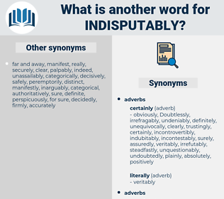 indisputably, synonym indisputably, another word for indisputably, words like indisputably, thesaurus indisputably