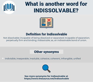 Indissolvable, synonym Indissolvable, another word for Indissolvable, words like Indissolvable, thesaurus Indissolvable