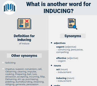 inducing, synonym inducing, another word for inducing, words like inducing, thesaurus inducing