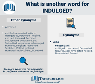 Indulged, synonym Indulged, another word for Indulged, words like Indulged, thesaurus Indulged