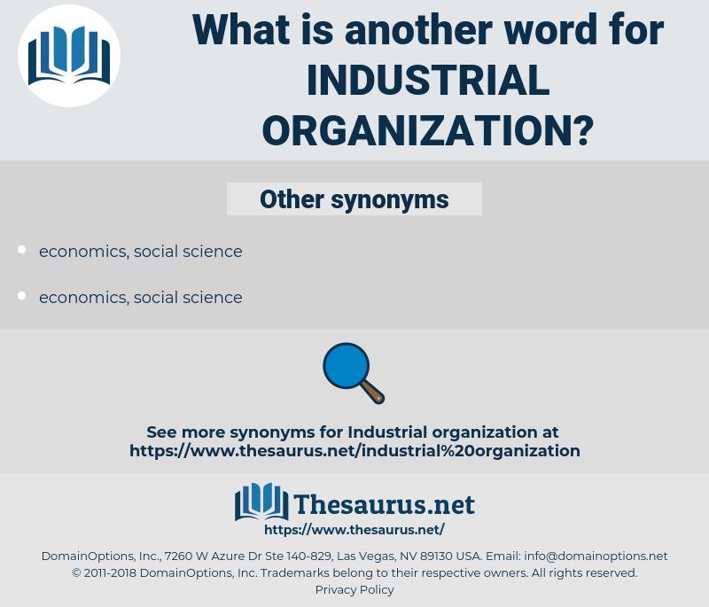 industrial organization, synonym industrial organization, another word for industrial organization, words like industrial organization, thesaurus industrial organization