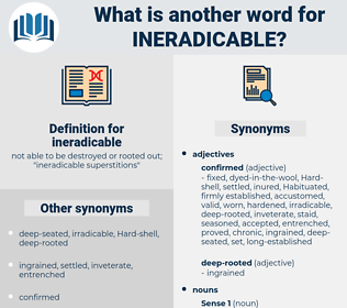 ineradicable, synonym ineradicable, another word for ineradicable, words like ineradicable, thesaurus ineradicable