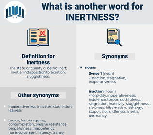 inertness, synonym inertness, another word for inertness, words like inertness, thesaurus inertness