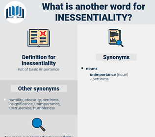 inessentiality, synonym inessentiality, another word for inessentiality, words like inessentiality, thesaurus inessentiality