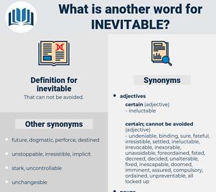 inevitable, synonym inevitable, another word for inevitable, words like inevitable, thesaurus inevitable