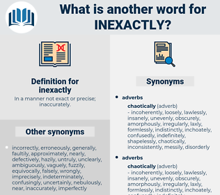 inexactly, synonym inexactly, another word for inexactly, words like inexactly, thesaurus inexactly