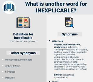 inexplicable, synonym inexplicable, another word for inexplicable, words like inexplicable, thesaurus inexplicable