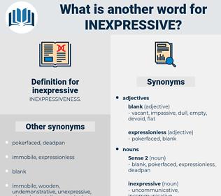 inexpressive, synonym inexpressive, another word for inexpressive, words like inexpressive, thesaurus inexpressive