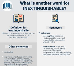 inextinguishable, synonym inextinguishable, another word for inextinguishable, words like inextinguishable, thesaurus inextinguishable