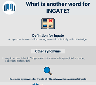 Ingate, synonym Ingate, another word for Ingate, words like Ingate, thesaurus Ingate